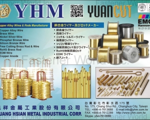 Copper Alloy Wire, Brass Wire, Nickel Silver Wire, Phospher Bronze Wire, Silicon Bronze Wire, Free Cutting Brass Rod & Wire, RoHS Brass Rod, EDM Wire, Copper Anode(YUANG HSIAN METAL INDUSTRIAL CORP. (YHM))