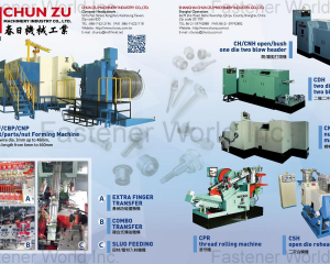 Bolt/Parts/Nut Forming Machine, Open/Bush One Die Two Blow Header, Two Die Two Blow Header, Nut Forming Machine, Thread Rolling Machine, Open Die Reheaer(CHUN ZU MACHINERY INDUSTRY CO., LTD. )